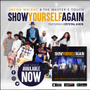 """Jason Wright and The Master's Touch Announces the Release of New Single """"Show Yourself Again"""" feat. Crystal Aikin"""