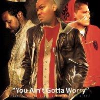 You Ain't Gotta Worry